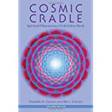 Cosmic Cradle, Revised Edition: Spiritual Dimensions of Life before Birth by Elizabeth M. Carman (2013-04-16)
