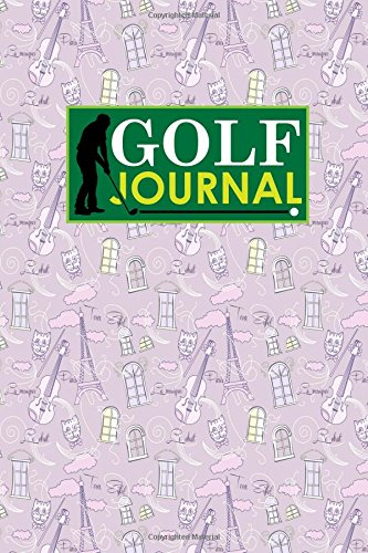 Golf Journal: Golf Course Journal, Golf Score Tracker, Golf Notebooks, Yardage Log, Cute Paris & Music Cover: Volume 47 por Rogue Plus Publishing