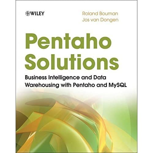 Pentaho Solutions: Business Intelligence and Data Warehousing with Pentaho and MySQL by Roland Bouman (2009-08-31)