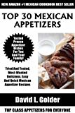 Top 30 Mexican Appetizer Dishes: Latest Collection of Top 30 Tested, Proven, Most-Wanted Delicious, Super Easy And Quick Mexican Appetizer Recipes (English Edition)