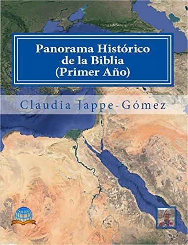 Claudia K Jappe-Gómez - Panorama Histórico de la Biblia Primer Año: un estudio integral y cronológico