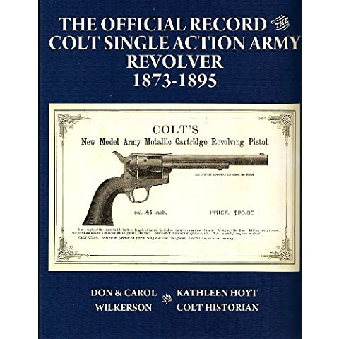 The Official Record the Colt Single Action Army Revolver 1873-1895