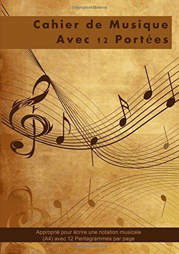 Cahier de Musique Avec 12 Portees: Approprié pour écrire une notation musicale (A4) avec 12 Pentagrammes par page par Penelope Pewter