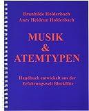 Musik & Atemtypen: Handbuch aus der Erfahrungswelt Blockflöte
