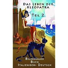 Italienisch Lernen - Bilinguales Buch - Teil 2 - Das Leben der Kleopatra (Italienisch - Deutsch)