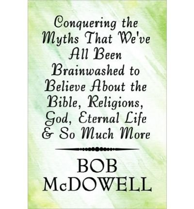 Conquering the Myths That We've All Been Brainwashed to Believe about the Bible, Religions, God, Eternal Life & So Much More (Paperback) - Common