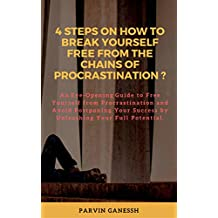 4 Steps on How to Break Yourself Free from the Chains of Procrastination?: Free Yourself from Procrastination and Avoid Postponing Your Success by Unleashing Your Full Potential. (English Edition)