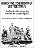 Hinrichtung, Scheiterhaufen und Todesstrafe: Sterben im Mittelalter im Namen der Gerechtigkeit?