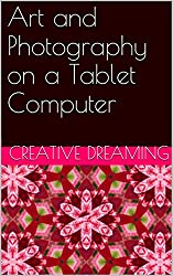 Art and Photography on a Tablet Computer (English Edition)