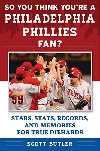 so-you-think-youre-a-philadelphia-phillies-fan-stars-stats-records-and-memories-for-true-diehards-so