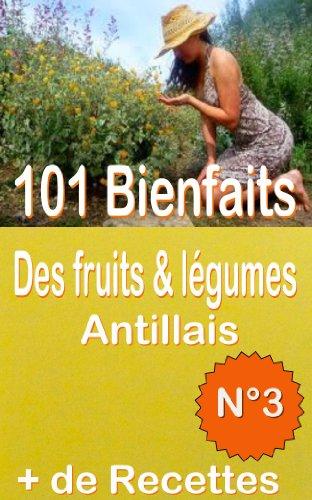 101 Bienfaits des fruits & légumes Antillais  + Recettes, Volume 3 (santé mangé bougé)