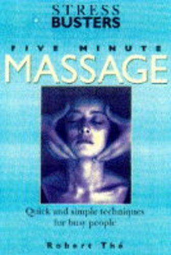 Five Minute Massage: Quick and Simple Techniques for Busy People (Stressbusters) by The, Robert (1995) Hardcover