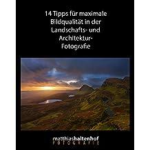 14 Tipps für maximale Bildqualität in der Landschafts- und Architekturfotografie