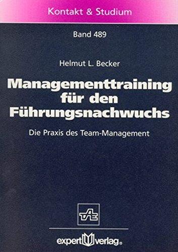 Managementtraining für den Führungsnachwuchs: Die Praxis des Team-Management (Kontakt & Studium)