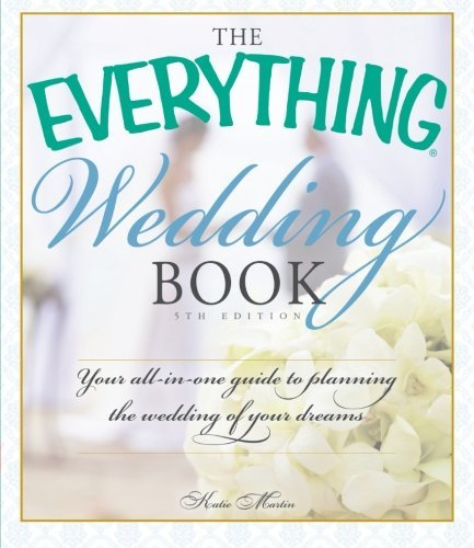 The Everything Wedding Book: Your All-in-One Guide to Planning the Wedding of Your Dreams by Katie Martin (2013-12-06)