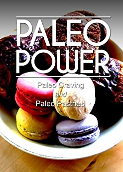 Paleo Power - Paleo Craving and Paleo Pastries - 2 Book Pack (Caveman CookBook for low carb, sugar free, gluten-free living) (English Edition) von [Power, Paleo]