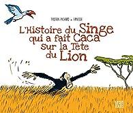 L'histoire du singe qui a fait caca sur la tête du lion par Tristan Pichard