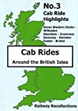 Cab Ride Highlights No.3 Dvd - Dover Western Docks to Willesden - Aberdeen to Inverness - Swansea to Swindon - Exeter to Bristol - Railway Recollections