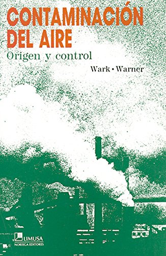 Contaminación del aire/Air Pollution: Origen y control/Its Origin and Control por Kenneth Wark