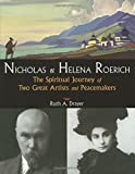 Nicholas and Helena Roerich: The Spiritual Journey of Two Great Artists and Peacemakers by Ruth A Drayer (2005-11-22)
