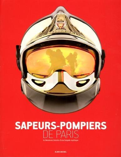 Sapeurs-pompiers de Paris: La fabuleuse histoire d'une brigade mythique par Collectif