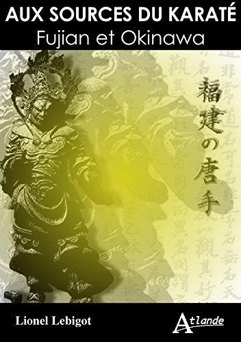 Aux sources du Karaté - Fujian et Okinawa par Lebigot Lionel