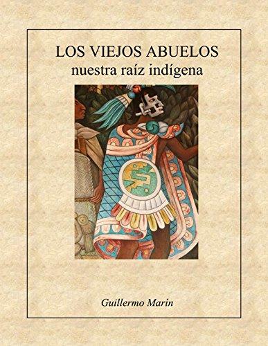 Los Viejos Abuelos: Nuestra Raíz Indígena por Guillermo Marin Ruiz