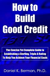 How to Build Good Credit: The Concise Yet Complete Guide to Establishing a Sterling, Triple-A Rating, to Help You Achieve Your Financial Goals (U.S. Credit Secrets Series Book 4) (English Edition)