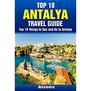 Top 10 Things to See and Do in Antalya - Top 10 Antalya Travel Guide (Europe Travel Series Book 23)