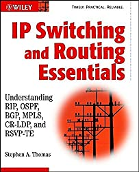 IP Switching and Routing Essentials: Understanding RIP, OSPF, BGP, MPLS, CR-LDP, and RSVP-TE by Stephen A. Thomas (2001-12-28)