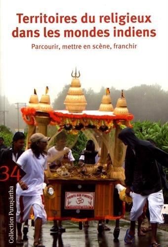 Territoires du religieux dans les mondes indiens : Parcourir, mettre en scène, franchir