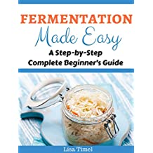 Fermentation Made Easy: A Step-by-Step Complete Beginner's Guide (English Edition)