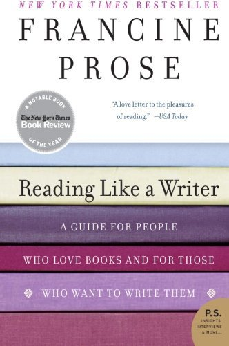 Reading Like a Writer: A Guide for People Who Loves Books and for Those Who Want to Write Them (P.S.)