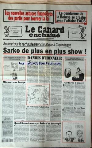CANARD ENCHAINE (LE) [No 4649] du 02/12/2009 - LES NOUVELLES ASTUCES FINANCIERES DES PARTI POUR TOURNER LA LOI -LE GENDARME DE LA BOURSE SE CRASHE AVEC L'AFFAIRE EADS -SOMMET SUR LE RECHAUFFEMENT CLIMATIQUE A COPENHAGUE / SARKOZY -LES SUISSES NE SONT PAS XENOPHOBES -VOTE ANTI-MINARETS ET SUISSE -QUAND GREMETZ MENACAIT SARKOZY D'UN BOURRE-PIF