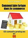 Telecharger Livres Comment faire fortune dans le commerce 55 conseils pratiques en OR (PDF,EPUB,MOBI) gratuits en Francaise