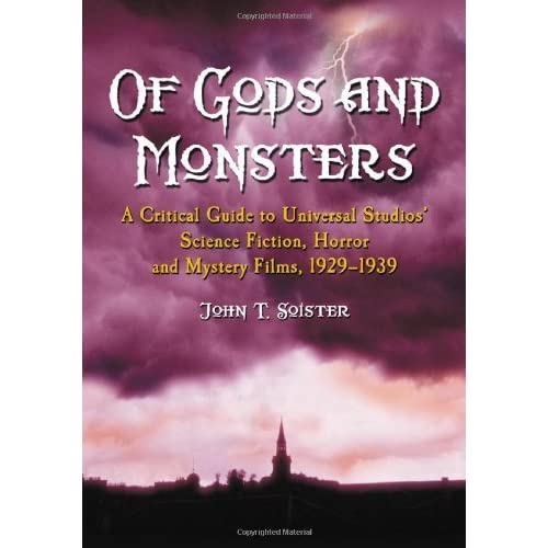 Of Gods and Monsters: A Critical Guide to Universal Studios' Science Fiction, Horror and Mystery Films... by John T. Soister (2005-01-12)