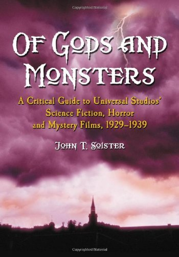 Of Gods and Monsters: A Critical Guide to Universal Studios' Science Fiction, Horror and Mystery Films, 1929-1939 by John T. Soister (2004-11-30) par John T. Soister