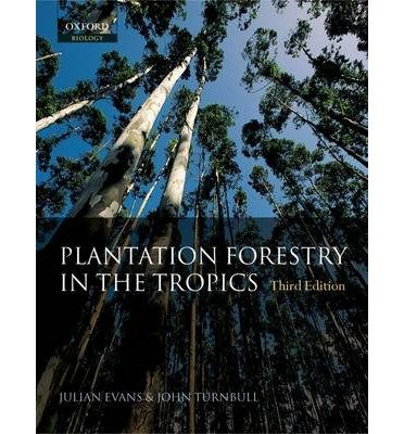 [(Plantation Forestry in the Tropics: The Role, Silviculture and Use of Planted Forests for Industrial, Social, Environmental and Agroforestry Purposes)] [Author: Julian Evans] published on (June, 2004)