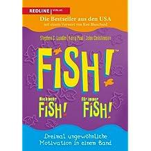 Fish! – Noch mehr Fish! – Für immer Fish!: Dreimal ungewöhnliche Motivation in einem Band