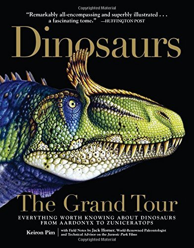 Dinosaurs: The Grand Tour: Everything Worth Knowing about Dinosaurs from Aardonyx to Zuniceratops: Written by Keiron Pim, 2014 Edition, Publisher: Experiment [Hardcover]