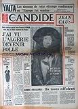 CANDIDE [No 130] du 24/10/1963 - YALTA / LES DESOUS DE CETTE ETRANGE CONFERENCE OU L'EUROPE FUT VENDUE PAR ARTHUR CONTE - STEINER ETAIT DANS LA FOULE FANTISEE DU FORUM / J'AI VU L'ALGERIE DEVENIR FOLLE - SARTRE RACONTE SON ENFANCE - ILS NOUS AFFOLENT PAR FROSSARD - LES FOLIES DE CLEOPATRE / LE FILM - LA NOUVELLE BATAILLE DE CARAVELLE - LA CORRESPONDANCE DE MILLER - DURRELL PAR MAENDENS - L'ENIGME DE GISCARD D'ESTAING - EDWIGE FEUILLERE -...