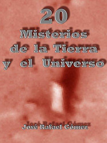 20 Misterios de la Tierra y el Universo por Jose Rafael Gomez