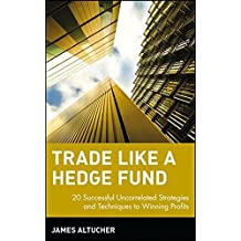 Trade Like a Hedge Fund: 20 Successful Uncorrelated Strategies and Techniques to Winning Profits by James Altucher (2004-03-08)