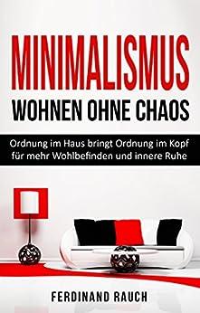 Minimalismus wohnen ohne chaos ordnung im haus bringt for Minimalismus im haus