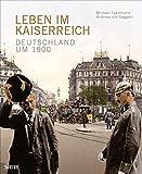 Leben im Kaiserreich: Deutschland um 1900 - Michael Epkenhans, Andreas von Seggern