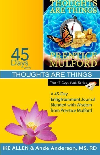 45 Days with Thoughts Are Things: A 45-Day Enlightenment Journal Blended with Wisdom from Prentice Mulford: Volume 12 by Ike Allen (2014-10-12)