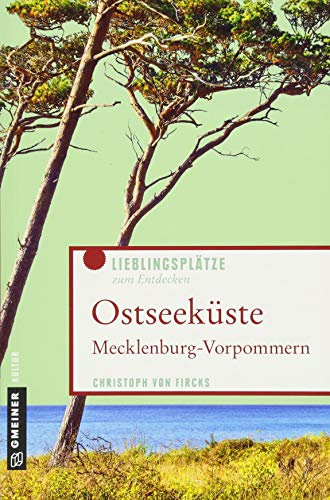 Ostseeküste Mecklenburg-Vorpommern: Lieblingsplätze zum Entdecken (Lieblingsplätze im GMEINER-Verlag)