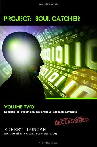Project: Soul Catcher: Secrets of Cyber and Cybernetic Warfare Revealed: 2: Written by Robert Duncan, 2010 Edition, Publisher: CreateSpace Independent Publishing [Paperback]