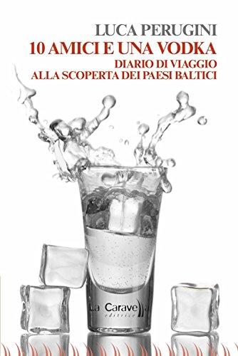 10 amici e una vodka. Diario di viaggio alla scoperta dei Paesi Baltici 10 amici e una vodka. Diario di viaggio alla scoperta dei Paesi Baltici 51AxfiUrMmL