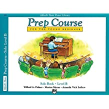 Alfred's Basic Piano Library: Prep Course for The Young Beginner Solo Book, Level B by Willard Palmer (1989-07-01)